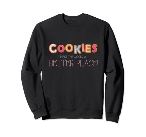 Cookies Make The World Better, Funny Baker Baking Gift Sweatshirt
