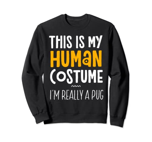 This Is My Human Costume I'm Really A Pug Halloween Party Sweatshirt