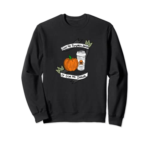 Give Me Pumpkin Spice Or Give Me Death Sweatshirt