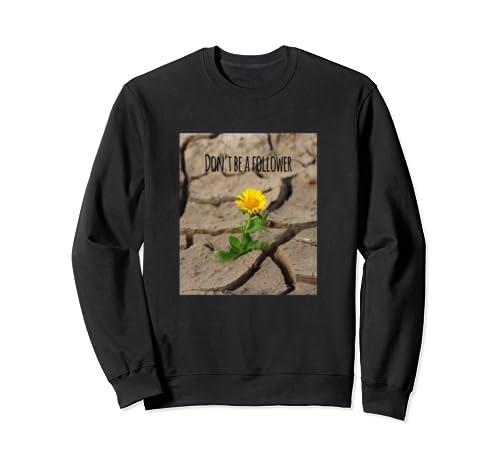 Dont  Be A Follower  Sweatshirt