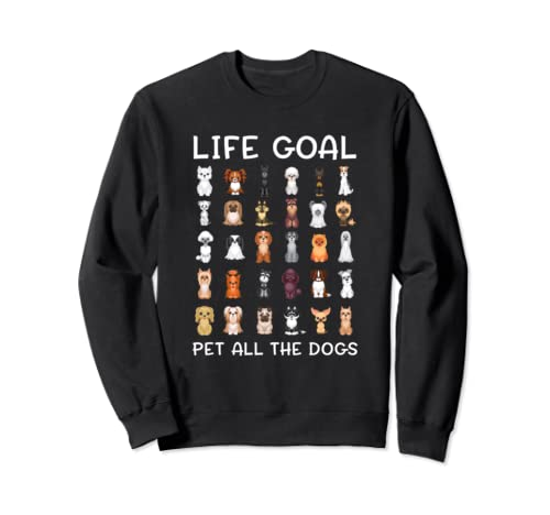 Cute Dogs Life Goal Pet All The Dogs and Puppies Sweatshirt