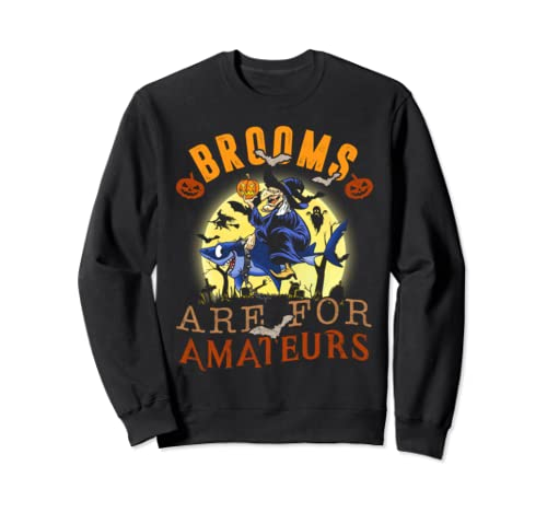 Brooms Are For Amateurs Witch Riding Shark Halloween Costume Sweatshirt