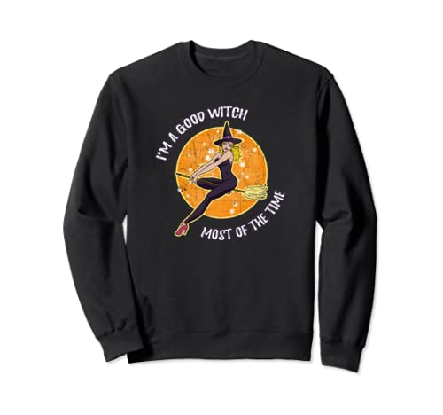 I'm A Good Witch Most Of The Time   Witch Halloween Sweatshirt