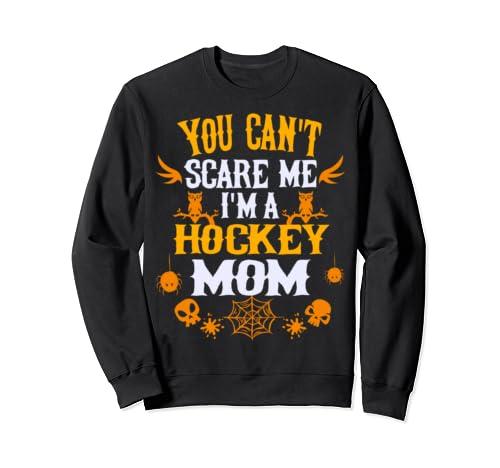 You Can't Scare Me I'm A Hockey Mom Halloween Sweatshirt