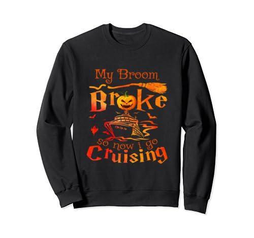 My Broom Broke So Now I Go Cruising Sweatshirt