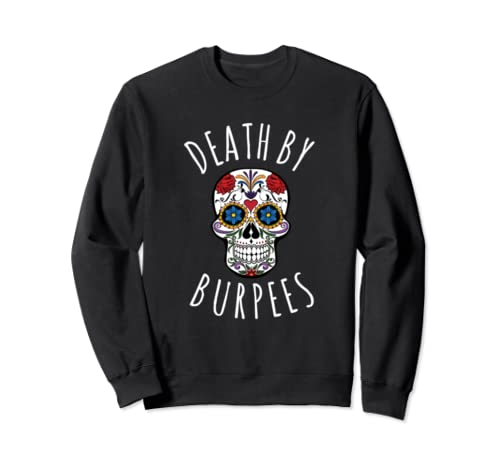 Death By Burpees Fitness Instructor Skull Fitspo  Sweatshirt