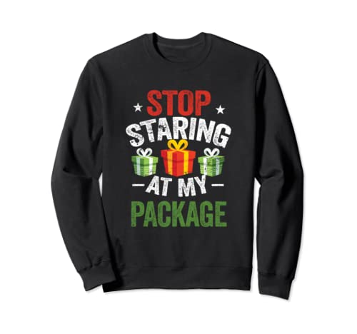 Stop Staring At My Package Shirt Funny Christmas Adults Gift Sweatshirt