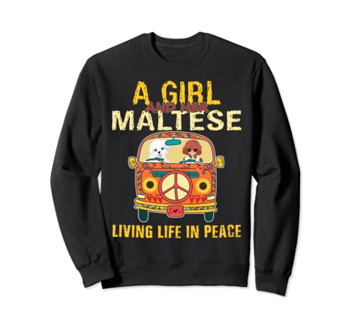A Girl And Her Maltese Living Life In Peace Hippie Car Sweatshirt
