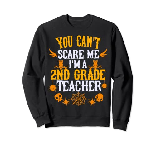 You Can't Scare Me I'm A 2nd Grade Teacher Halloween Sweatshirt