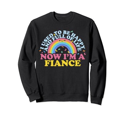 I Used To Be Happy Full Life Now I'm A Fiance Funny Wedding Sweatshirt