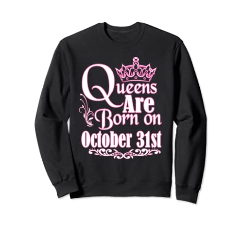 Queens Are Born On October 31st Scorpio Libra Women Birthday Sweatshirt