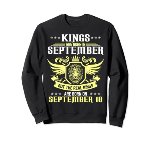 The Real Kings Are Born On September 18 Kings Bday Gift Sweatshirt