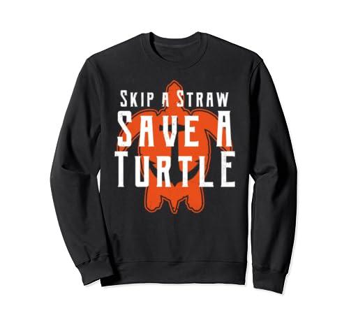 Skip A Straw Save A Turtle Ban Plastic Free Slogan Sweatshirt