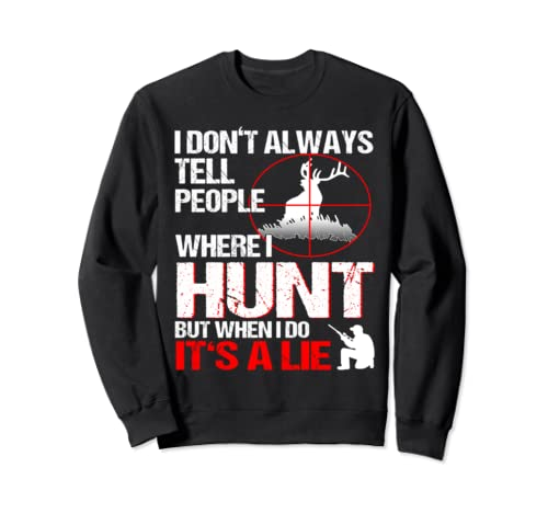 Hunter I Don't Always Tell People Where I Hunt Funny Quote Sweatshirt