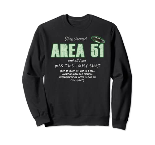 They Stormed Area 51 And All I Got Was This Lousy  Sweatshirt