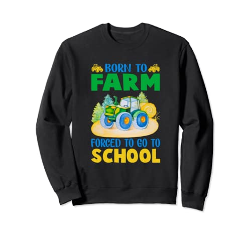 Farmer Kid Tee Born To Farm Forced To Go To School Sweatshirt