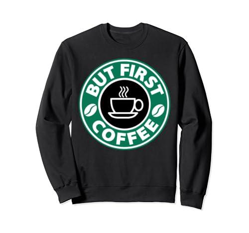 But First Coffee Sweatshirt