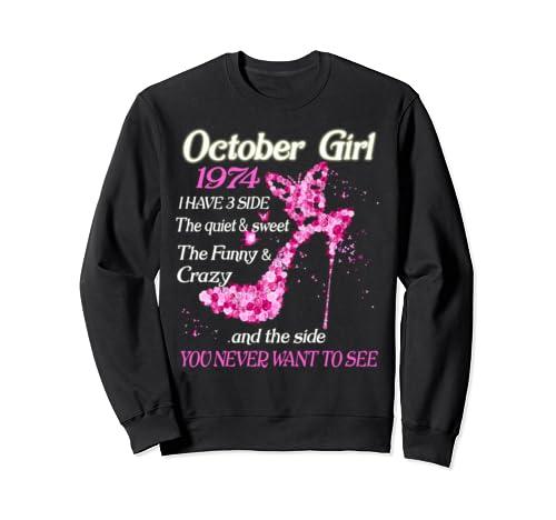 October Girl 1974 Have 3 Sides Quiet Sweet Birthday Gift Sweatshirt