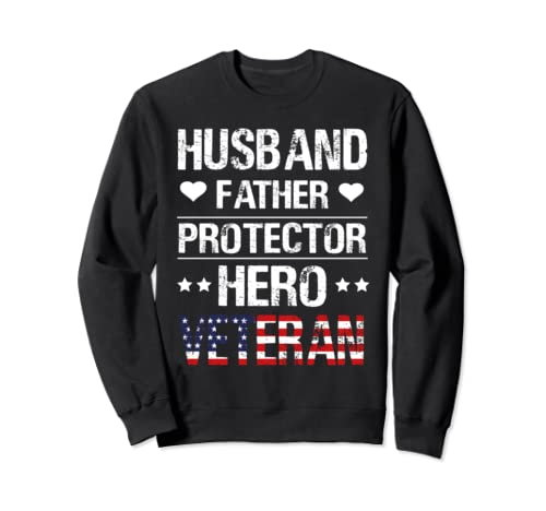 Husband Father Protector Hero Veteran T Shirt Father's Day  Sweatshirt