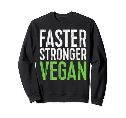 Faster Stronger Vegan T Shirt Vegetarian Gift Shirt Sweatshirt