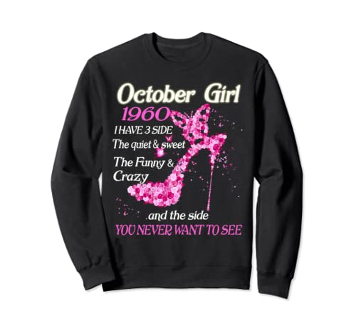 October Girl 1960 Have 3 Sides Quiet Sweet Birthday Gift Sweatshirt