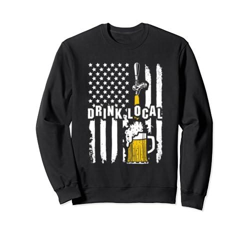 Drink Local Beer On Tap American Flag  Sweatshirt