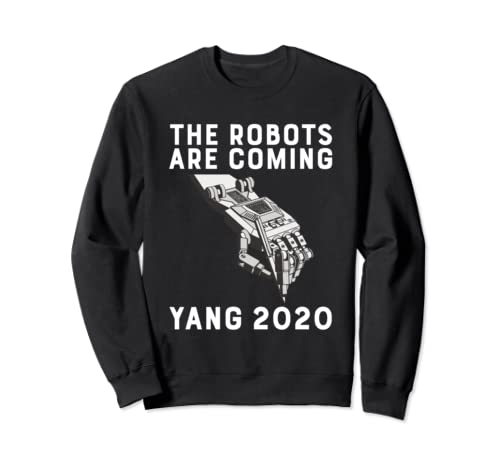 The Robots Are Coming Andrew Yang 2020 President Automation Sweatshirt