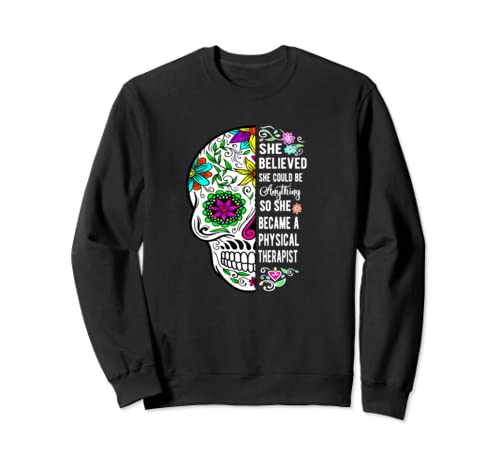 She Believed She Could Be Anything Physical Therapist Skull Sweatshirt