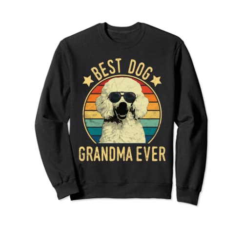 Best Dog Grandma Ever Poodle Mother's Day Sweatshirt