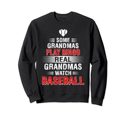 Funny Some Grandmas Play Bingo Real Grandmas Watch Baseball Sweatshirt