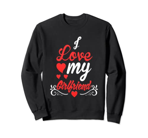I Love My Girlfriend Cute Valentine Day Gift Sweatshirt