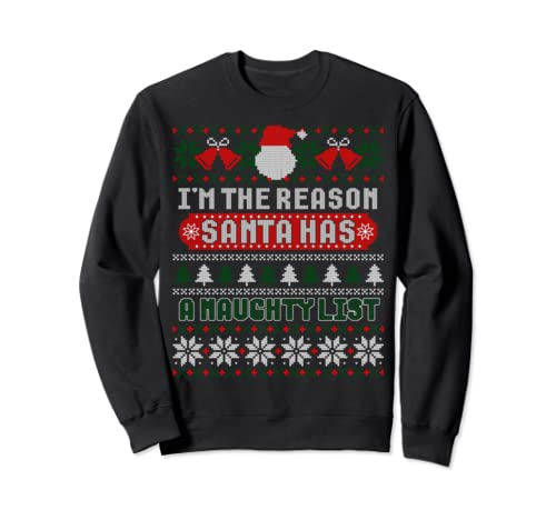 I'm The Reason Santa Has A Naughty List Ugly Sweater Sweatshirt