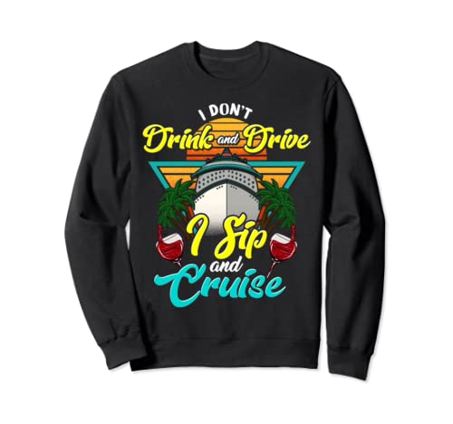 I Don't Drink And Drive I Sip And Cruise Vacation Holiday Sweatshirt