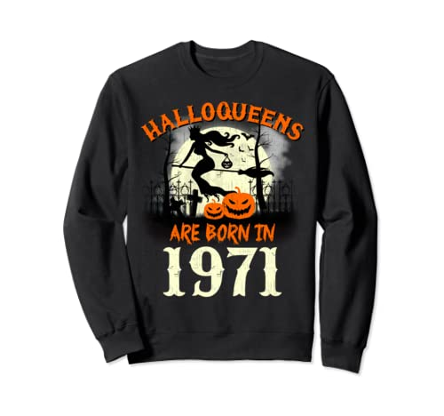 Halloqueens Are Born In 1971 Halloween Birthday Sweatshirt