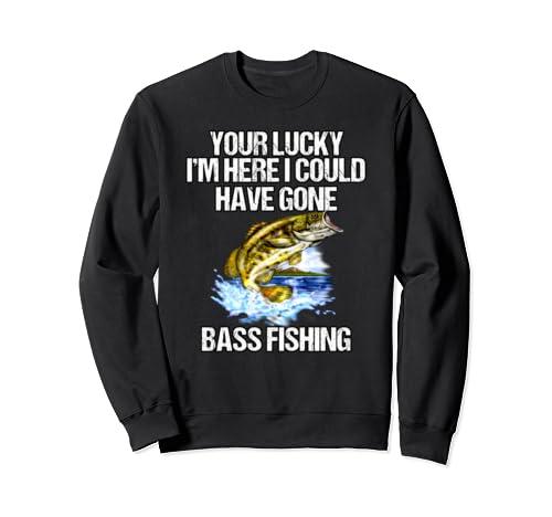 Lucky I Am Here Bass Funny Fisherman Fishing Gift Sweatshirt