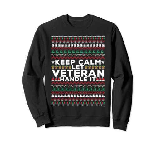 Keep Calm And Let Veteran Handle It Ugly Christmas Sweatshirt