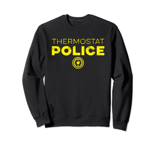 Thermostat Police Funny Father's Day Mother's Day Gift Sweatshirt