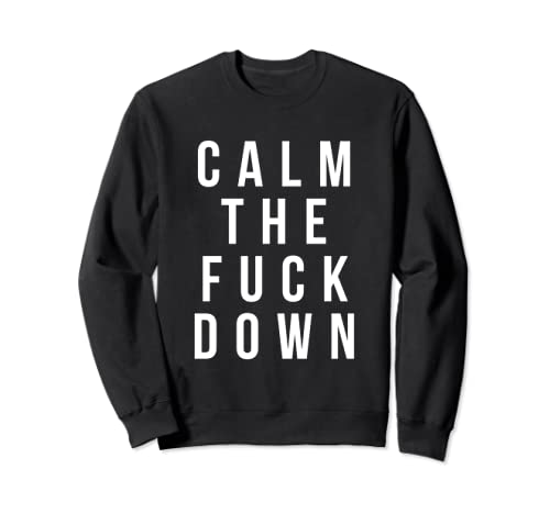 Funny Swearing Gifts Calm The Fuck Down SweatShirt