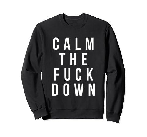Funny Swearing Gifts Calm The Fuck Down SweatShirt