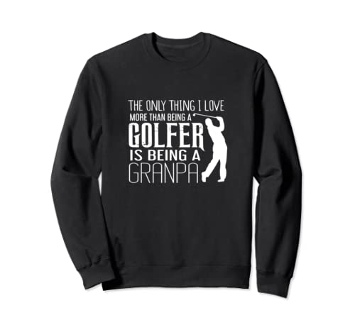 Grandpa Over Golfer - Grandpa Golf Sweatshirt