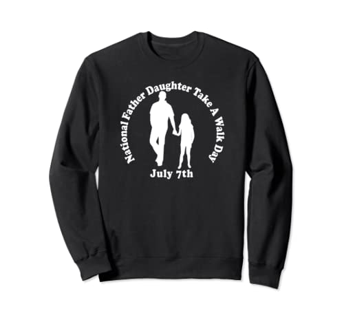 National Father Daughter Take A Walk Day Father's Day Gift  Sweatshirt