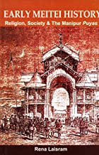 Early Meitei History - Religion, Society & the Manipur Puyas