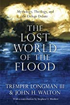 The Lost World of the Flood: Mythology, Theology, and the Deluge Debate (The Lost World Series)