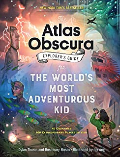The Atlas Obscura Explorer's Guide for the World's Most Adventurous Kid: 47 countries, 100 extraordinary places to visit