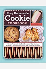The Easy Homemade Cookie Cookbook: Simple Recipes for the Best Chocolate Chip Cookies, Brownies, Christmas Treats and Other American Favorites Kindle Edition