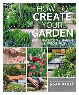 How to Create Your Garden: Ideas and Advice for Transforming Your Outdoor Space