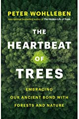 The Heartbeat of Trees: Embracing Our Ancient Bond with Forests and Nature Kindle Edition