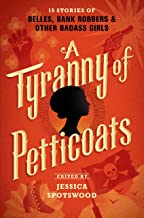 A Tyranny of Petticoats: 15 Stories of Belles, Bank Robbers & Other Badass Girls