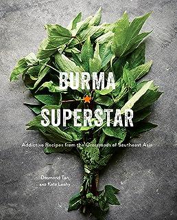 Burma Superstar: Addictive Recipes from the Crossroads of Southeast Asia [A Cookbook]