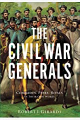 The Civil War Generals: Comrades, Peers, Rivals?In Their Own Words Kindle Edition